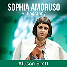 Sophia Amoruso: A Biography Audiobook by Allison Scott Narrated by Liza Baron