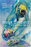 img - for Hidden Genocides: Power, Knowledge, Memory (Genocide, Political Violence, Human Rights) book / textbook / text book