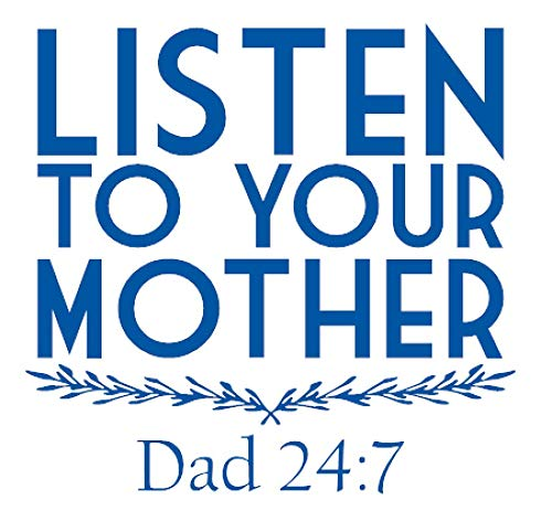 Dad Sayings Multiple Colors Available Regular or Mirror Cut Available Listen to Your Mother Decal