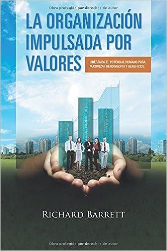 La Organización Impulsada Por Valores: Liberando el potencial humano para maximizar rendimiento y beneficios.: Amazon.es: Richard Barrett: Libros
