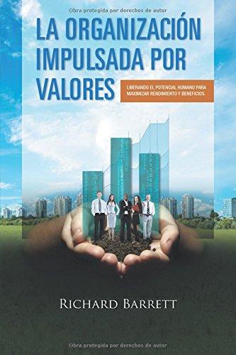 La Organizacion Impulsada Por Valores: Liberando el potencial humano para maximizar rendimiento y beneficios. (Spanish Edition) [Richard Barrett] (Tapa Blanda)