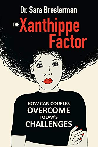 The Xanthippe Factor: How Can Couples Overcome Today`s Challenges by Dr. Sara Breslerman ebook deal