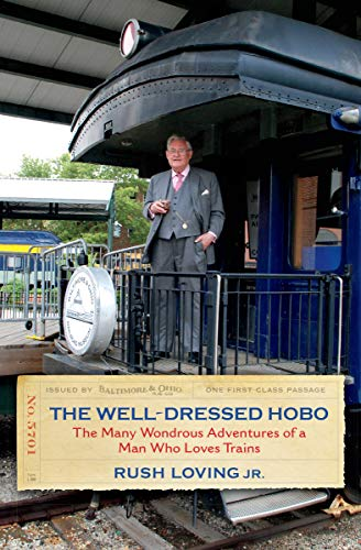 (The Well-Dressed Hobo: The Many Wondrous Adventures of a Man Who Loves Trains (Railroads Past and Present))
