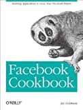 Facebook Cookbook: Building Applications to Grow Your Facebook Empire, Jay Goldman, 059651817X