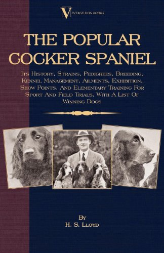 - The Popular Cocker Spaniel - Its History, Strains, Pedigrees, Breeding, Kennel Management, Ailments, Exhibition, Show Points, And Elementary Training For ... Field Trials, with a List of Winning Dogs