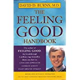 The Feeling Good Handbook: The Groundbreaking Program with Powerful New Techniques and Step-by-Step Exercises to Overcome Depression, Conquer Anxiety, and Enjoy Greater Intimacy