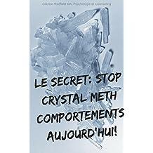 """LE SECRET: STOP CRYSTAL METH Comportements AUJOURD'HUI!: """"Soyez votre propre thérapeute et changer tout comportement que vous désirez ... a (French Edition)"""