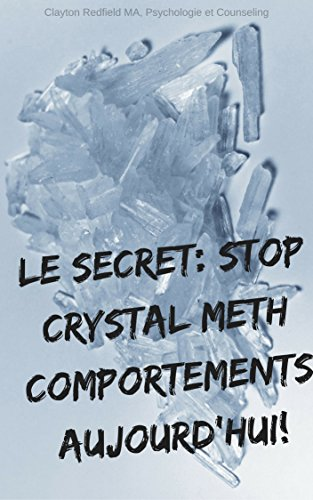 LE SECRET: STOP CRYSTAL METH Comportements AUJOURD'HUI!: