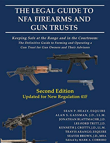 The Legal Guide to NFA Firearms and Gun Trusts: Keeping Safe at the Range and in the Courtroom: The Definitive Guide to Forming and Operating a Gun Trust for Gun Owners and Their Advisors