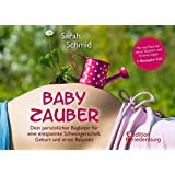 Babyzauber - Dein persönlicher Begleiter für eine entspannte Schwangerschaft, Geburt und erste Babyzeit