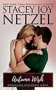 Autumn Wish (Romancing Wisconsin Book 4) by [Netzel, Stacey Joy]