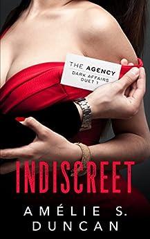 Indiscreet (The Agency Dark Affairs Duet Book 1) by [Duncan, Amélie S.]
