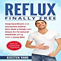 Reflux: Finally Free: Stop Heartburn and Acid in Less than a Week with These 3(+1) Natural Methods and a Tasty Diet Audiobook by Kirsten Yang Narrated by Joana Garcia