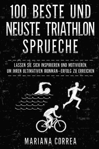100 BESTE Und NEUSTE TRIATHLON SPRUECHE: LASSEN SIE SICH INSPIRIEREN Und MOTIVIEREN, UM IHREN ULTIMATIVEN IRONMAN ERFOLG ZU ERREICHEN (German Edition) (Triathlon Um)