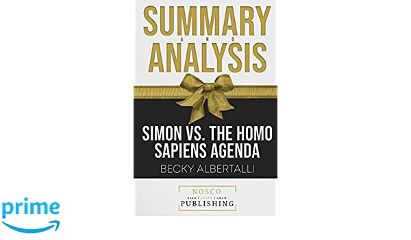 Summary and Analysis of Simon vs. the Homo Sapiens Agenda by ...