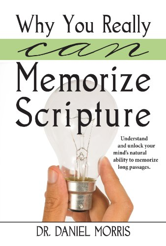 Why You Really Can Memorize Scripture: Understand and unlock your mind's natural ability to memorize long passages (Game Dow Free)