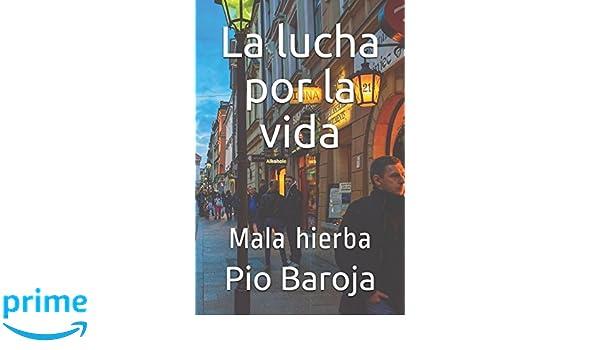 Amazon.com: La lucha por la vida: Mala hierba (9781522080602): Pio Baroja, James Zimmerhoff: Books