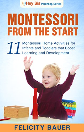 Montessori From the Start: 11 Montessori Home Activities for Infants and Toddlers That Boost Learning and Development (Montessori, Montessori From the ... Montessori at Home,