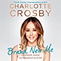 Brand New Me Audiobook by Charlotte Crosby Narrated by Charlie Sanderson
