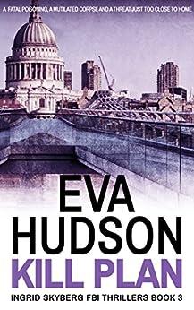 Kill Plan (Ingrid Skyberg FBI Thrillers Book 3) by [Hudson, Eva]