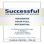 Successful: The New Mindset of Success: Maximize Your Potential | Cara Patel