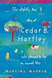 The Slightly True Story of Cedar B. Hartley: (who planned to live an unusual life)
