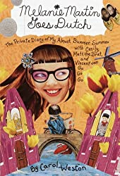 Melanie Martin Goes Dutch: The Private Diary of My Almost Bummer Summer with Cecily, Matt the Brat, and Vincent Van Go Go Go (Melanie Martin Novels)