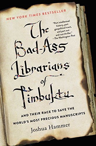 The Bad-Ass Librarians of Timbuktu: And Their Race to Save the World's Most Precious Manuscripts by [Hammer, Joshua]