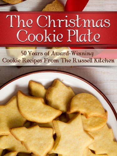 The Christmas Cookie Plate 50 Years Of Award Winning Cookie Recipes From The Russell Kitchen