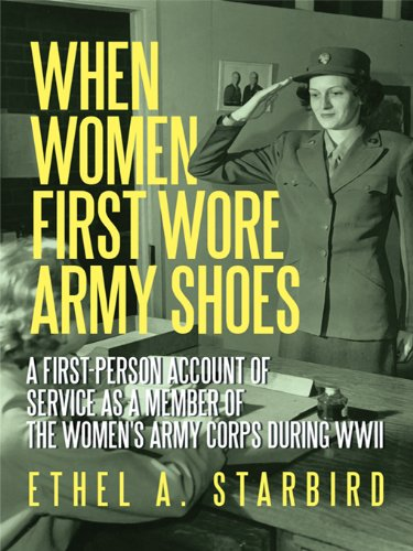 (When Women First Wore Army Shoes: A First-Person Account of Service as a Member of the Women's Army Corps During)