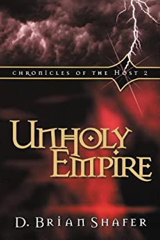 Unholy Empire: Chronicles of the Host, Vol 2: Chronicles of the Host, Book 2 by [Shafer, D. Brian]