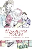 Christmas Wishes: A Collection of Holiday Tales and Truths