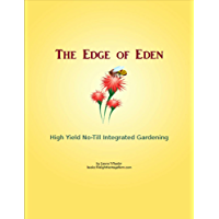 The Edge of Eden: High Yield No-Till Integrated Gardening (English Edition)