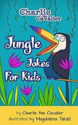 Jungle Jokes for Kids: (FREE Puppet Download Included!): Hilarious Jokes (Best Clean Joke Books for Kids) (Charlie the Cavalier Best Joke Books) (Charlie the Cavalier Joke Books Book 10)
