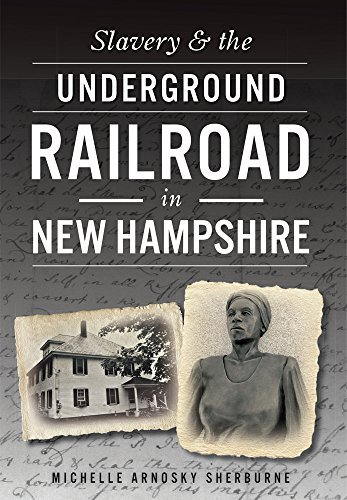 Slavery & the Underground Railroad in New Hampshire by Michelle Arnosky Sherburne - Hampshire New In Malls