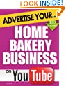 Advertise Your Home Bakery Business on YouTube: How Video Marketing Could Boost Your Business Sales & Profits