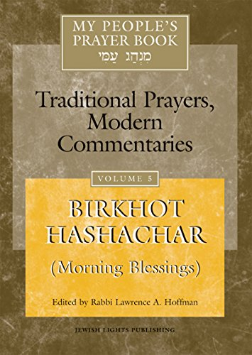 My People's Prayer Book, Vol. 5 : 'Birkhot Hashachar' (Morning Blessings) Traditional Prayers, Modern Commentaries