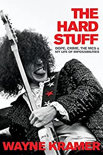 Book Cover: The Hard Stuff: Dope, Crime, the MC5, and My Life of Impossibilities