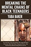 Breaking the Mental Chains of Black Teens from the Inner-City to the Suburbs, Yaba Baker, 1928889093