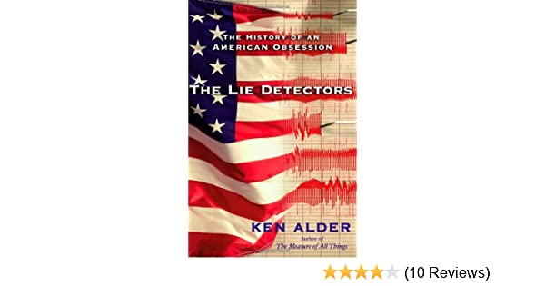The Lie Detectors: The History of an American Obsession: Ken