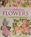 Painting Fabulous Flowers with Donna Dewberry, Dewberry, Donna S., 1581808569