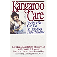 Kangaroo Care: The Best You Can Do to Help Your Preterm Infant (English Edition)