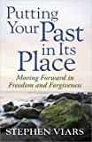 img - for Putting Your Past in Its Place: Moving Forward in Freedom and Forgiveness book / textbook / text book