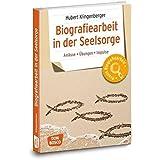 Biografiearbeit in der Seelsorge: Anlässe, Übungen, Impulse (Praxis Biografiearbeit)