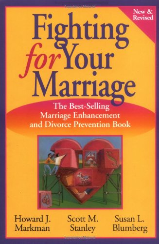 Fighting for Your Marriage: Positive Steps for Preventing Divorce and Preserving a Lasting Love (New & Revised)