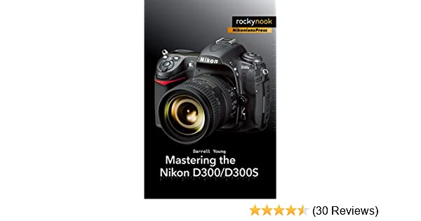 Mastering the nikon d300d300s darrell young 9781933952642 amazon mastering the nikon d300d300s darrell young 9781933952642 amazon books fandeluxe Choice Image