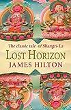 Lost Horizon: The Classic Tale Of Shangri-La by Hilton. James ( 2005 ) Paperback