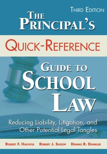 The Principal's Quick-Reference Guide to School Law: Reducing Liability, Litigation, and Other Potential Legal Tangles