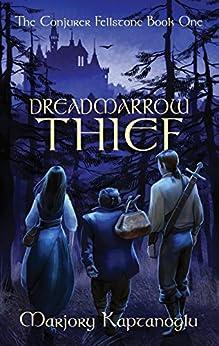 Dreadmarrow Thief (The Conjurer Fellstone Book 1) by [Kaptanoglu, Marjory]