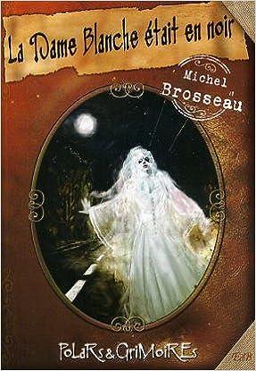 En ligne téléchargement gratuit La Dame Blanche était en noir pdf ebook